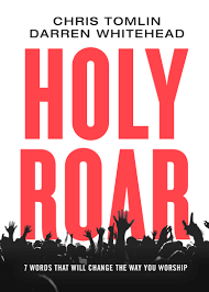 Holy roar 7 words that will change the way you worship chris