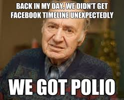 Back In My Day Meme - back in my day we didnt get facebook timeline unexpectedly jpegy