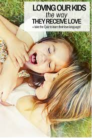 Parenting Your Kids With Love And Affection by Love Languages Of Children Take The Free Quiz