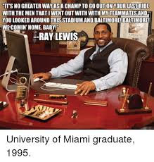 Ray Lewis Meme - its no greater way asa chto go out on your last ride with the