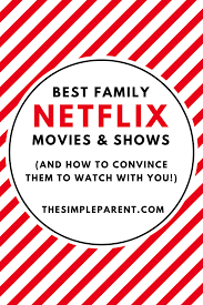 best netflix family movies u0026 shows u0026 how to get them to watch