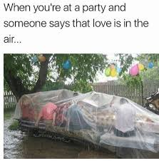 Love Is In The Air Meme - when you re at a party and someone says that love is in the air