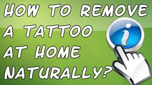how to remove a tattoo at home naturally remove tattoos at