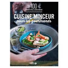 recette de cuisine minceur cuisine minceur pour les gourmands 100 recettes à dévorer 100