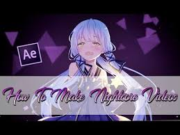 1 how to make nightcore videos after effects cs6 tutorial