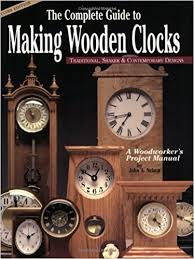 complete guide to making wooden clocks 2nd edition traditional