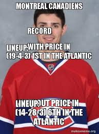 Montreal Canadians Memes - montreal canadiens record with price in lineup 19 4 3 1st in the
