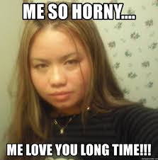 Me Love You Long Time Meme - me so horny me love you long time fmjj meme generator