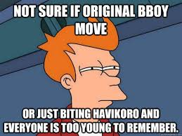 not sure if original bboy move or just biting havikoro and everyone