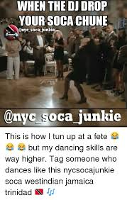 Memes Nyc - when the dj drop your soca chune soca junkie soca junkie this is how