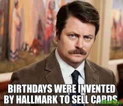 Who Invented Memes - birthdays were invented by hallmark to sell cards meme ron