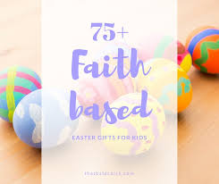 easter gifts for children 75 faith based easter gifts for kids that bald