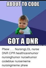 Nurse Meme Generator - about to code got a dnr memegeneratornet phew nursinglol nurse dnr
