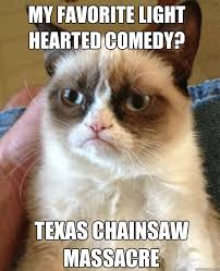 Texas Chainsaw Massacre Meme - my favorite light hearted comedy texas chainsaw massacre grumpy