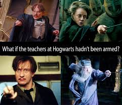 all the teachers at hogwarts were armed just saying meme inspired
