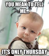 Thursday Funny Memes - happy thursday thursday pinterest thursday work humor and