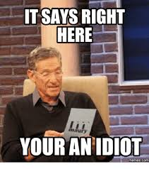 Idiot Meme - it says right here maury your an idiot memes com right meme on me me