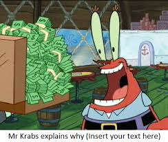Blank Meme Photos - mr krabs explains why blank meme by deecat98 on deviantart