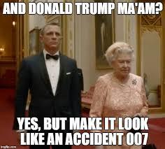Queen Elizabeth Donald Trump James Bond U0026 The Queen Imgflip