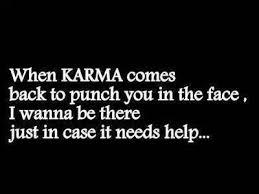 Karma Love Quotes by Karma Funny Quotes Karma U0027s A And So Am I Pinterest