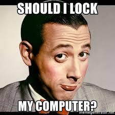 Lock Your Computer Meme - lock your computer meme generator