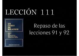 111 Lecciones Que La Vida Lección 111 Un Curso De Milagros