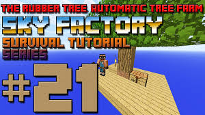 sky factory survival tutorial 21 the rubber tree automatic