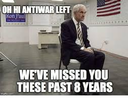Ron Paul Meme - ohhiantiwar left ron paul weve missed you these past 8 years
