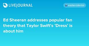 taylor swift fan club address ed sheeran addresses popular fan theory that taylor swift s dress