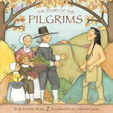 the pilgrims book the story of the pilgrims by katharine ross carolyn croll