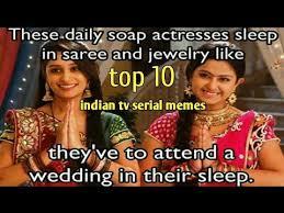 Serial Meme - top 10 best indian tv serial memes on facebook youtube