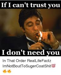 Trust Memes - if i can t trust you i don t need you in that order reallifefactz