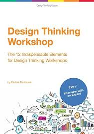 design thinking elements design thinking workshop the 12 indispensable elements for a design