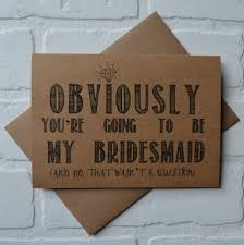 obviously you u0027re going to be my bridesmaid card funny card kraft