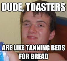 Tanning Meme - are like tanning beds for bread funny meme