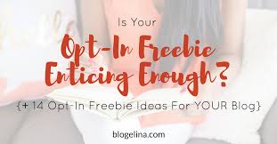 is your opt in freebie enticing enough 14 opt in freebie ideas