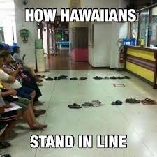 Hawaiian Memes - how hawaiians stand in line rebrn com