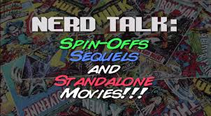 nerd talk sequels spin offs and standalones youtube