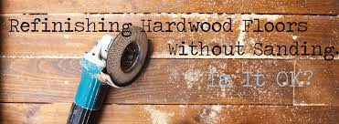 Sanding And Refinishing Hardwood Floors Refinishing Hardwood Floors Without Sanding U2026is It Ok The