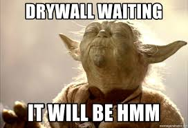 Drywall Meme - drywall waiting it will be hmm yoda smell meme generator
