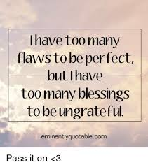 Blessed Meme - i have too many flaws to be perfect but i have too many blessings to