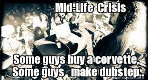 Dubstep Memes - meme creator mid life crisis some guys buy a corvette some guys