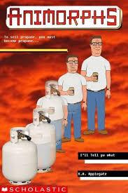 Propane And Propane Accessories Meme - hank hill becomes propane and propane accessories animorphs