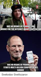 Internet Meme Definition - has no means of production whines on the internet about capitalism