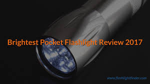 Brightest Flash Light Best Brightest Pocket Flashlight Review 2017 Best Rechargeable