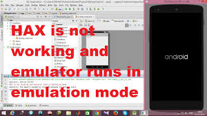 not working on android hax is not working and emulator runs in emulation mode android