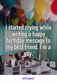 started crying while writing a happy birthday message to my best