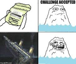 Challenge Accepted Meme - image challenge accepted meme titanic jpg awesome wiki