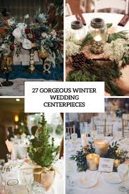 wedding center pieces 27 gorgeous winter wedding centerpieces weddingomania