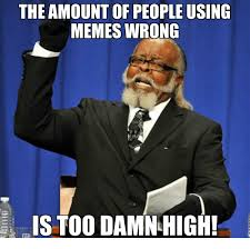 Too Damn High Meme - the amount of people using memes wrong is too damn high meme on